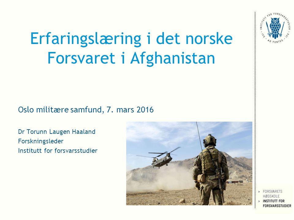 Erfaringslæring i det norske Forsvaret i Afghanistan Oslo militære samfund, 7.