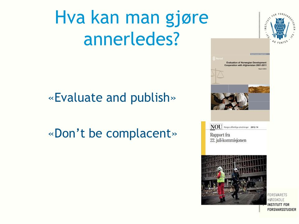 Hva kan man gjøre annerledes? «Evaluate and publish» «Don't be complacent»
