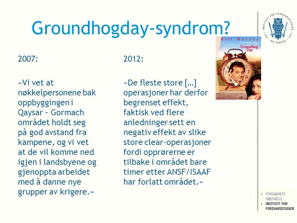 Groundhogday-syndrom? 2007: «Vi vet at nøkkelpersonene bak oppbyggingen i Qaysar – Gormach området holdt seg på god avstand fra kampene, og vi vet at