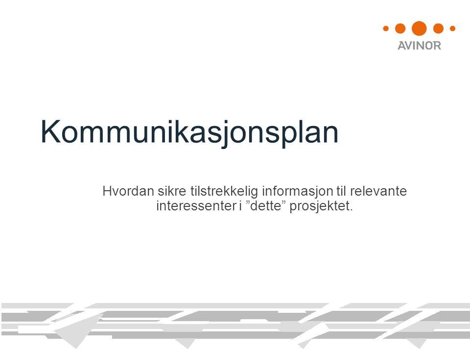 """Kommunikasjonsplan Hvordan sikre tilstrekkelig informasjon til relevante interessenter i """"dette"""" prosjektet."""