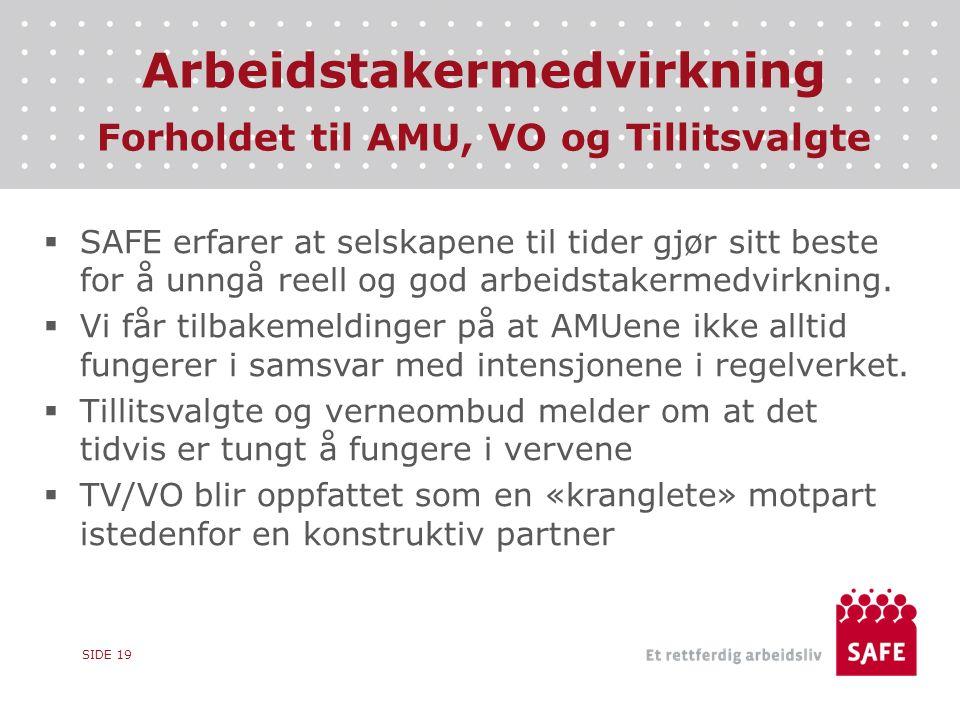 Arbeidstakermedvirkning Forholdet til AMU, VO og Tillitsvalgte SIDE 19  SAFE erfarer at selskapene til tider gjør sitt beste for å unngå reell og god arbeidstakermedvirkning.