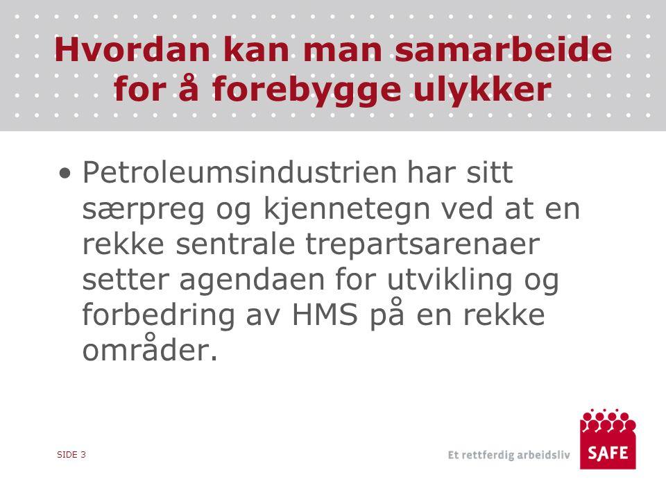Hvordan kan man samarbeide for å forebygge ulykker Petroleumsindustrien har sitt særpreg og kjennetegn ved at en rekke sentrale trepartsarenaer setter agendaen for utvikling og forbedring av HMS på en rekke områder.