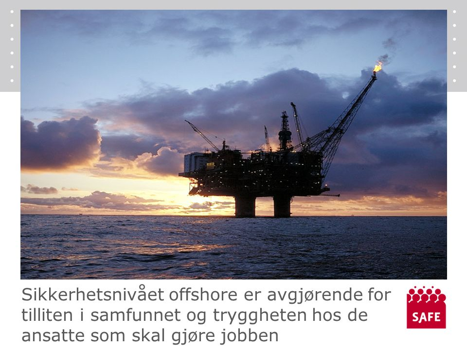 Sikkerhetsnivået offshore er avgjørende for tilliten i samfunnet og tryggheten hos de ansatte som skal gjøre jobben