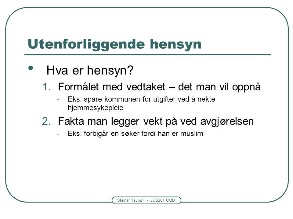 Steinar Taubøll - JUS201 UMB Utenforliggende hensyn Utenforliggende i forhold til hva.