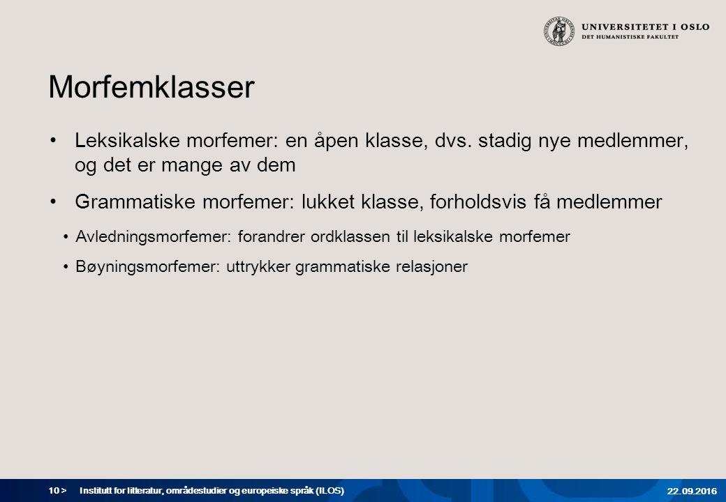 10 > Morfemklasser Leksikalske morfemer: en åpen klasse, dvs.