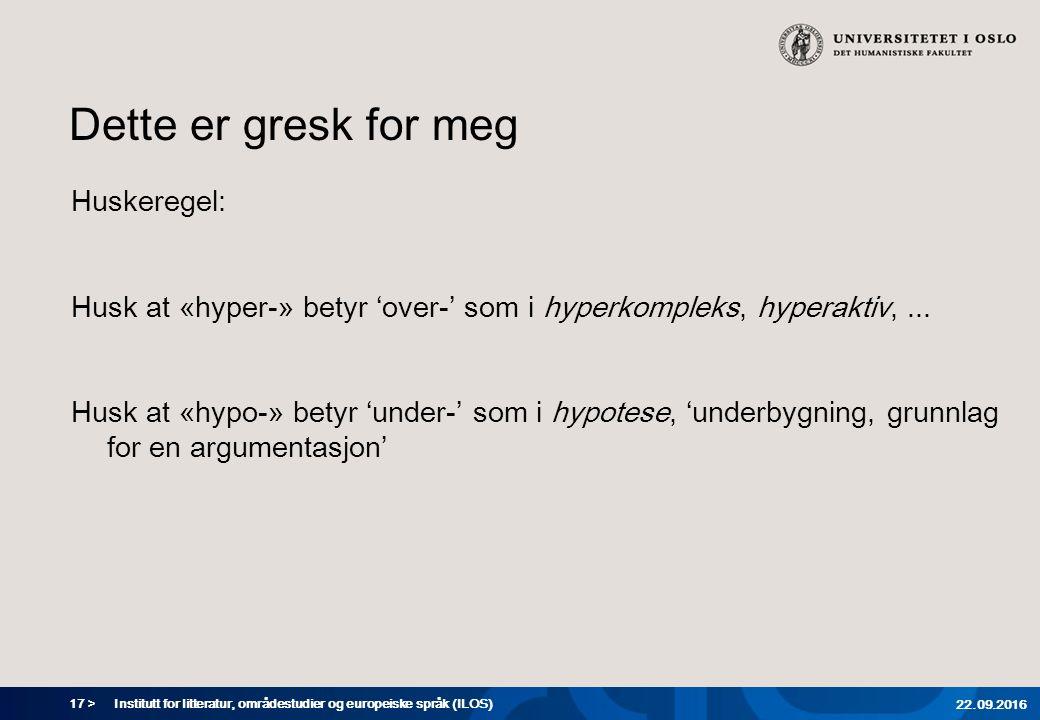 17 > Dette er gresk for meg Huskeregel: Husk at «hyper-» betyr 'over-' som i hyperkompleks, hyperaktiv,...