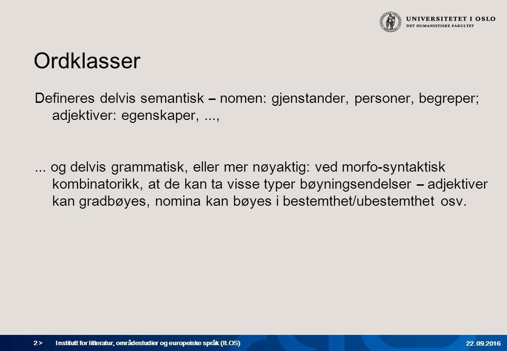 2 > Ordklasser Defineres delvis semantisk – nomen: gjenstander, personer, begreper; adjektiver: egenskaper,...,...