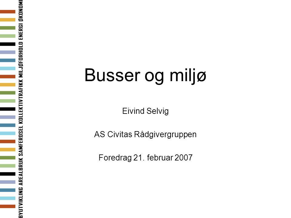Busser og miljø Eivind Selvig AS Civitas Rådgivergruppen Foredrag 21. februar 2007