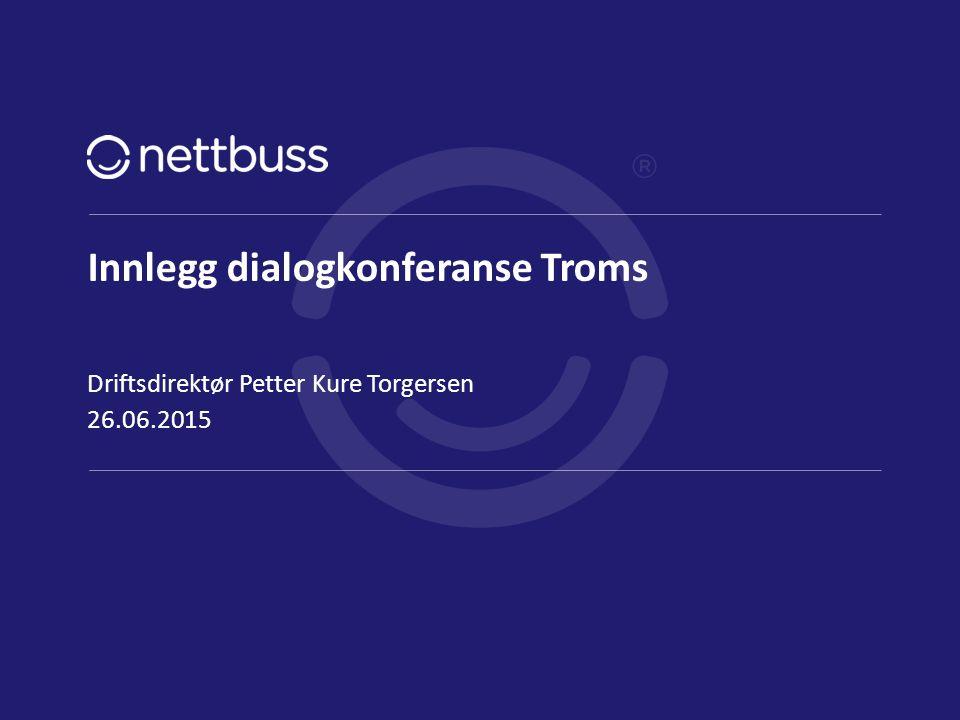 Innlegg dialogkonferanse Troms 26.06.2015 Driftsdirektør Petter Kure Torgersen side 1