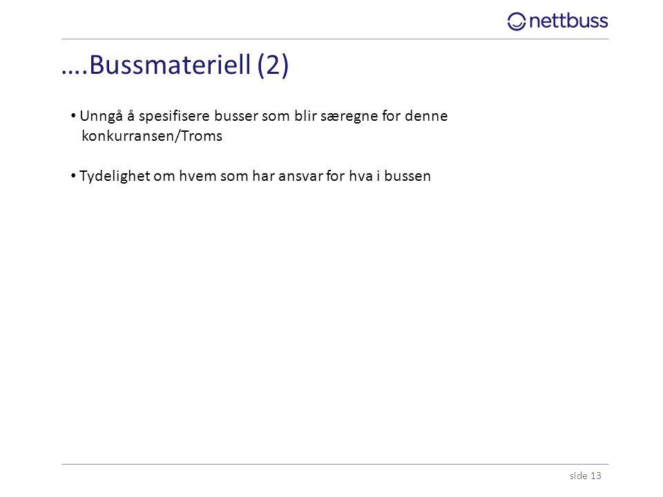 ….Bussmateriell (2) side 13 Unngå å spesifisere busser som blir særegne for denne konkurransen/Troms Tydelighet om hvem som har ansvar for hva i busse