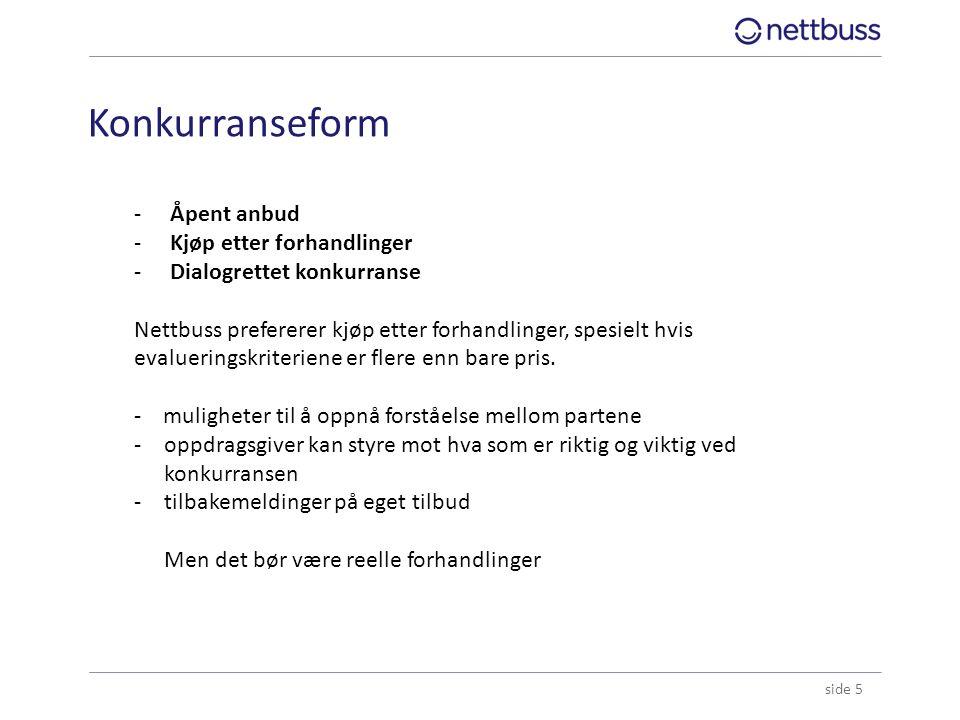 Konkurranseform side 5 -Åpent anbud -Kjøp etter forhandlinger -Dialogrettet konkurranse Nettbuss prefererer kjøp etter forhandlinger, spesielt hvis ev