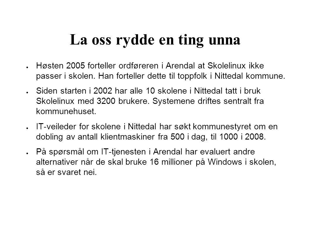 La oss rydde en ting unna ● Høsten 2005 forteller ordføreren i Arendal at Skolelinux ikke passer i skolen.