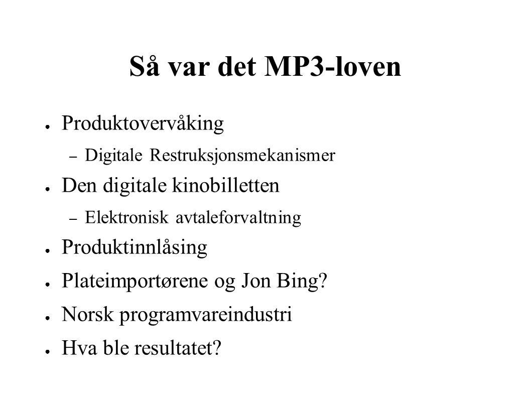 Så var det MP3-loven ● Produktovervåking – Digitale Restruksjonsmekanismer ● Den digitale kinobilletten – Elektronisk avtaleforvaltning ● Produktinnlåsing ● Plateimportørene og Jon Bing.