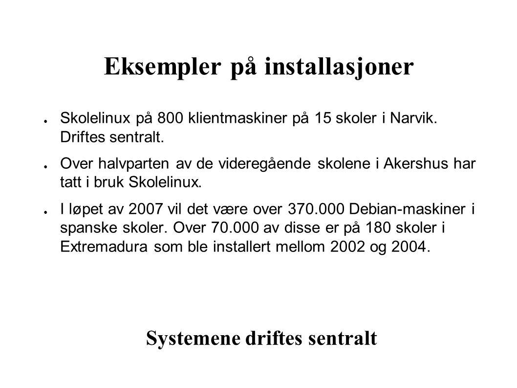 Eksempler på installasjoner ● Skolelinux på 800 klientmaskiner på 15 skoler i Narvik.