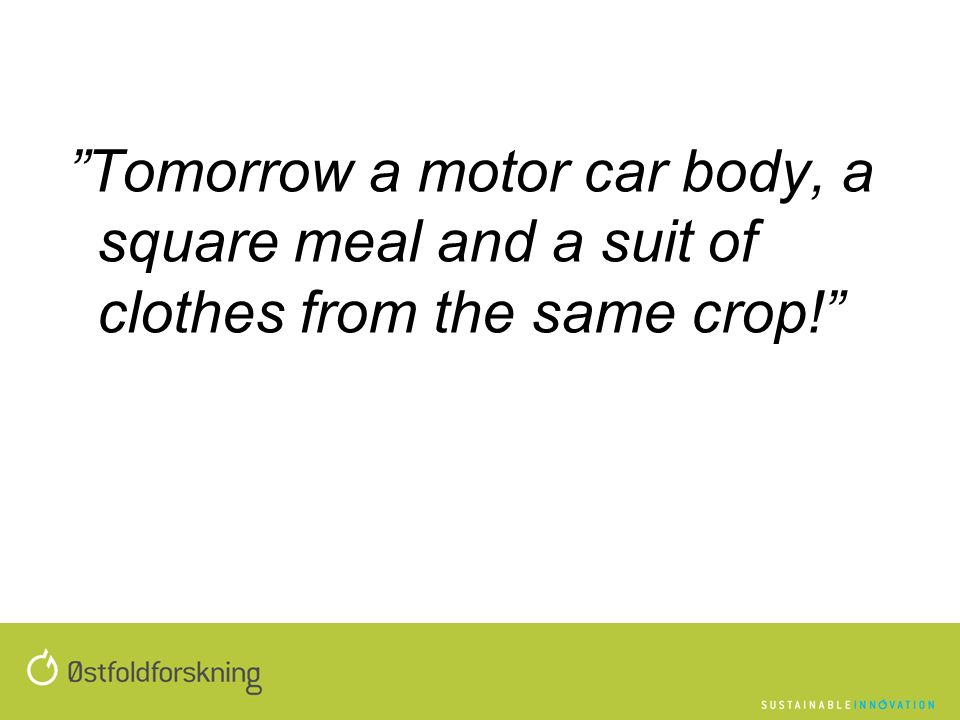 Tomorrow a motor car body, a square meal and a suit of clothes from the same crop!