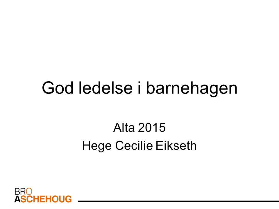 God ledelse i barnehagen Alta 2015 Hege Cecilie Eikseth