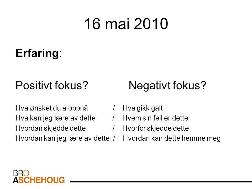 16 mai 2010 Erfaring: Positivt fokus. Negativt fokus.