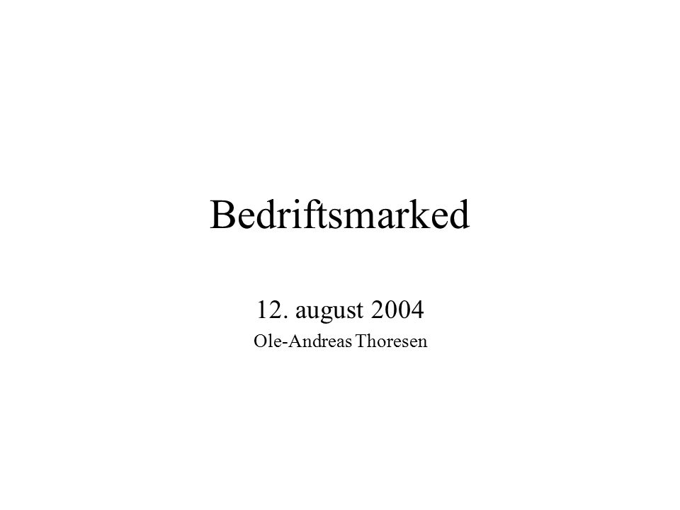 Bedriftsmarked 12. august 2004 Ole-Andreas Thoresen