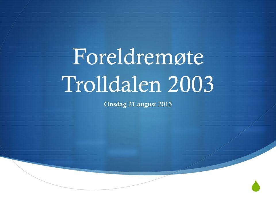  Foreldremøte Trolldalen 2003 Onsdag 21.august 2013
