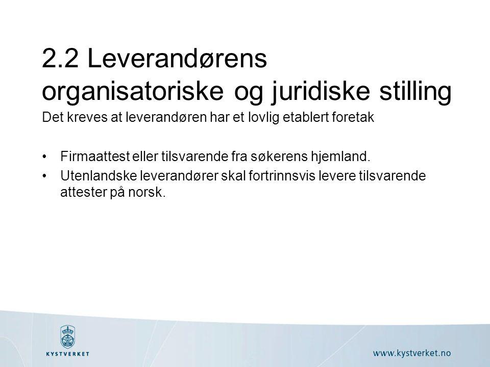2.2 Leverandørens organisatoriske og juridiske stilling Det kreves at leverandøren har et lovlig etablert foretak Firmaattest eller tilsvarende fra søkerens hjemland.