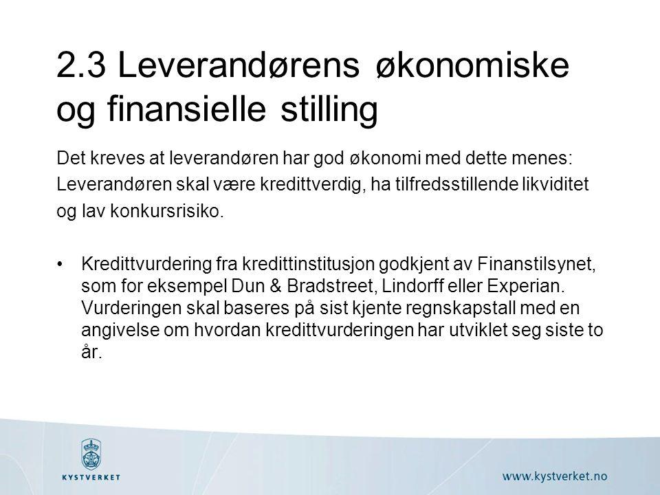 2.3 Leverandørens økonomiske og finansielle stilling Det kreves at leverandøren har god økonomi med dette menes: Leverandøren skal være kredittverdig, ha tilfredsstillende likviditet og lav konkursrisiko.