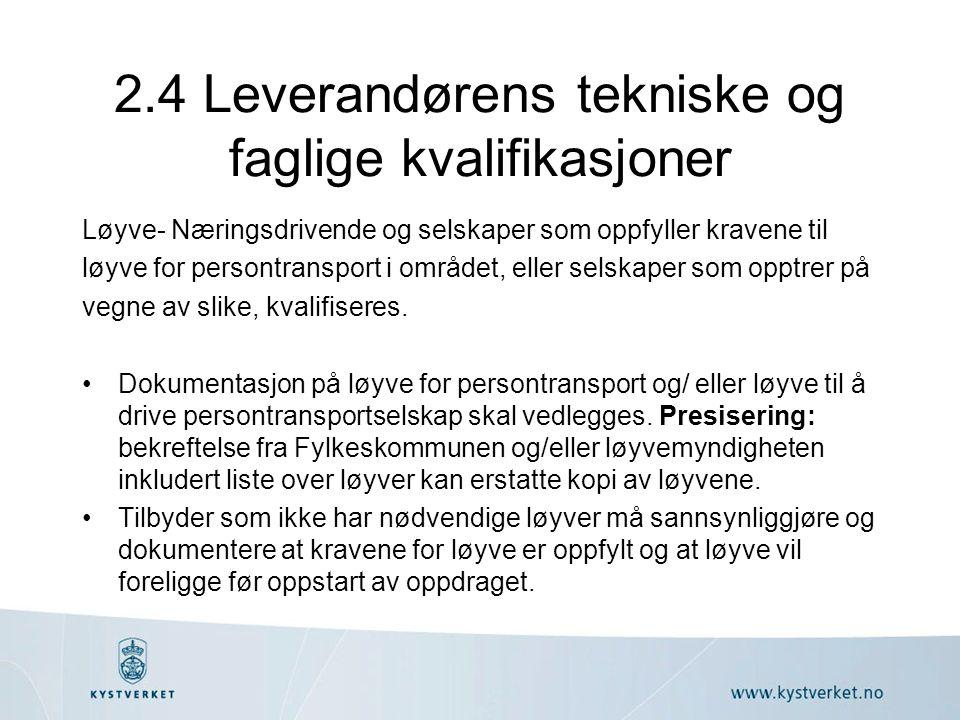 2.4 Leverandørens tekniske og faglige kvalifikasjoner Løyve- Næringsdrivende og selskaper som oppfyller kravene til løyve for persontransport i området, eller selskaper som opptrer på vegne av slike, kvalifiseres.