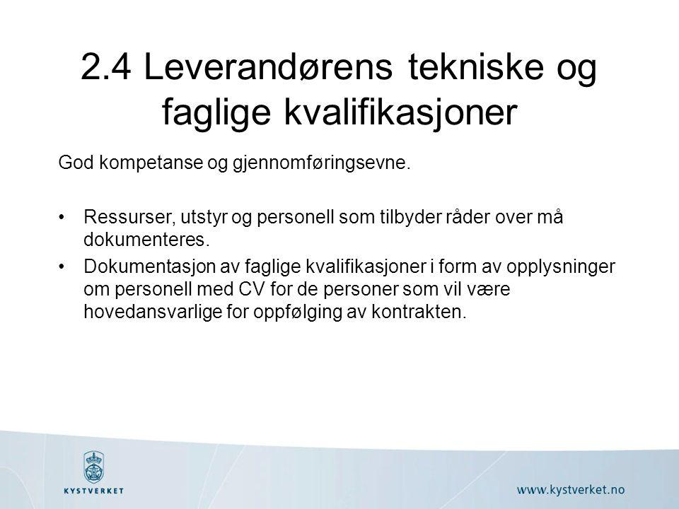 2.4 Leverandørens tekniske og faglige kvalifikasjoner God kompetanse og gjennomføringsevne.