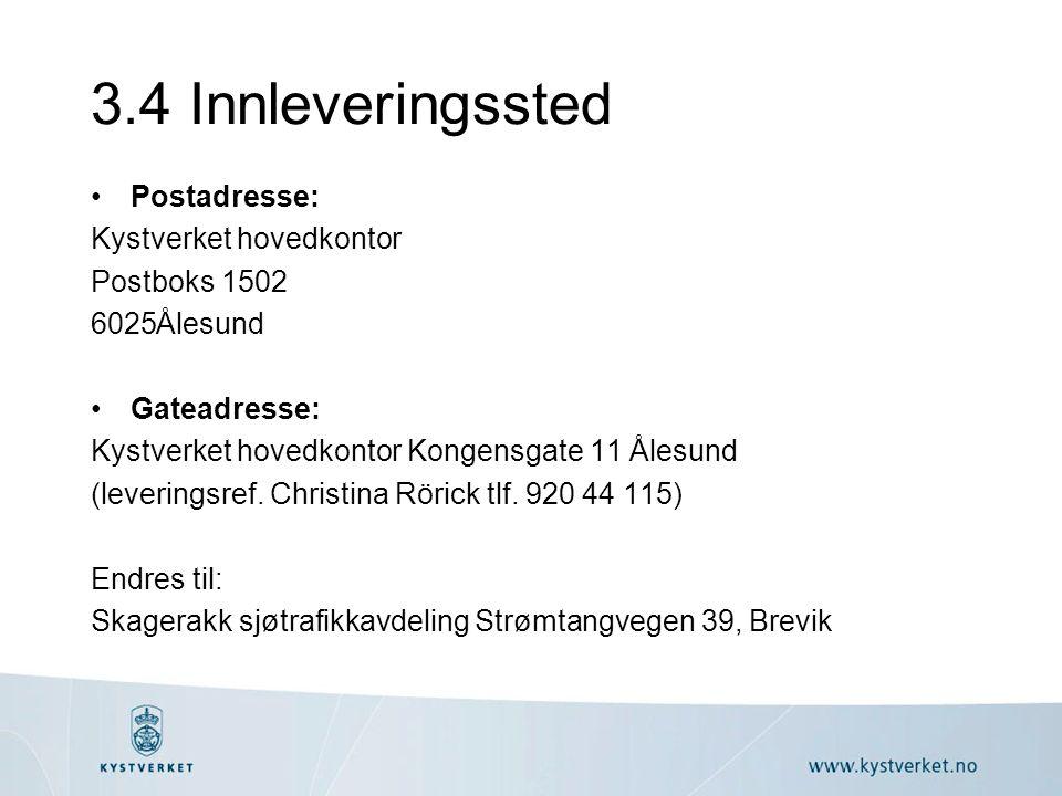 3.4 Innleveringssted Postadresse: Kystverket hovedkontor Postboks 1502 6025Ålesund Gateadresse: Kystverket hovedkontor Kongensgate 11 Ålesund (leverin