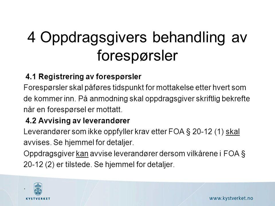 4 Oppdragsgivers behandling av forespørsler 4.1 Registrering av forespørsler Forespørsler skal påføres tidspunkt for mottakelse etter hvert som de kommer inn.