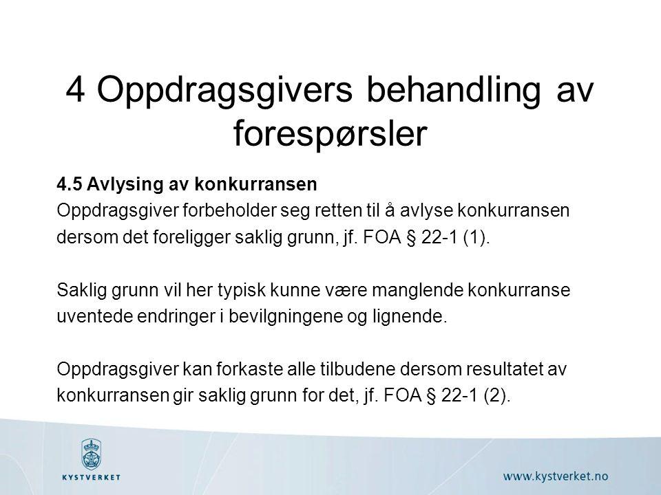 4 Oppdragsgivers behandling av forespørsler 4.5 Avlysing av konkurransen Oppdragsgiver forbeholder seg retten til å avlyse konkurransen dersom det foreligger saklig grunn, jf.
