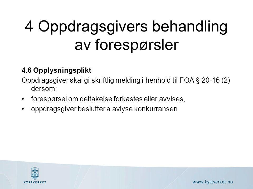 4 Oppdragsgivers behandling av forespørsler 4.6 Opplysningsplikt Oppdragsgiver skal gi skriftlig melding i henhold til FOA § 20-16 (2) dersom: forespørsel om deltakelse forkastes eller avvises, oppdragsgiver beslutter å avlyse konkurransen.