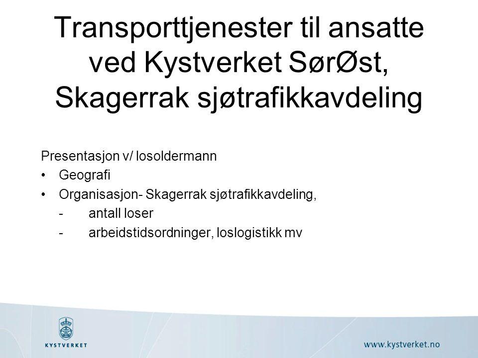 Transporttjenester til ansatte ved Kystverket SørØst, Skagerrak sjøtrafikkavdeling Presentasjon v/ losoldermann Geografi Organisasjon- Skagerrak sjøtr