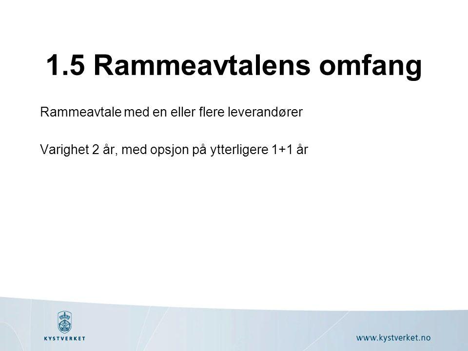 1.5 Rammeavtalens omfang Rammeavtale med en eller flere leverandører Varighet 2 år, med opsjon på ytterligere 1+1 år