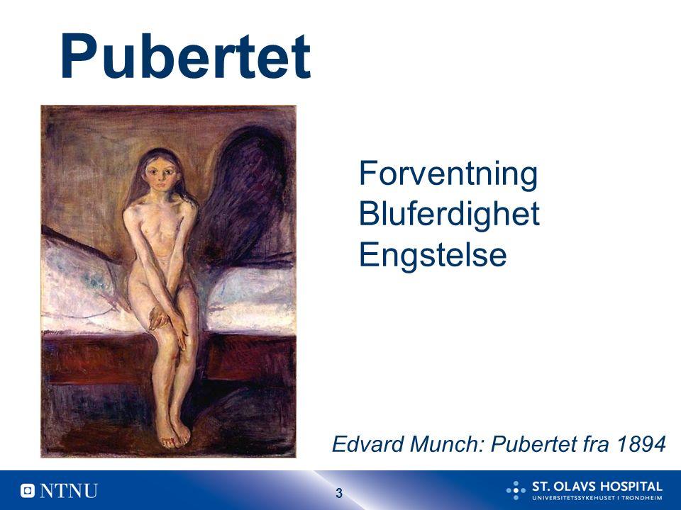 3 Pubertet Forventning Bluferdighet Engstelse Edvard Munch: Pubertet fra 1894