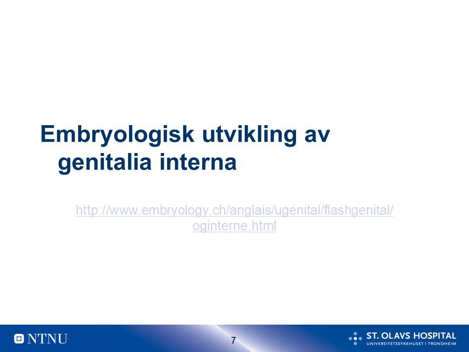 7 Embryologisk utvikling av genitalia interna http://www.embryology.ch/anglais/ugenital/flashgenital/ oginterne.html