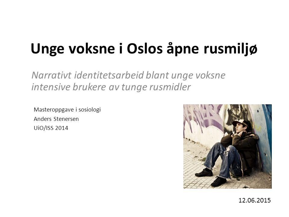 Unge voksne i Oslos åpne rusmiljø Narrativt identitetsarbeid blant unge voksne intensive brukere av tunge rusmidler Masteroppgave i sosiologi Anders Stenersen UiO/ISS 2014 12.06.2015