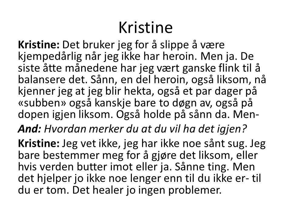 Kristine Kristine: Det bruker jeg for å slippe å være kjempedårlig når jeg ikke har heroin.