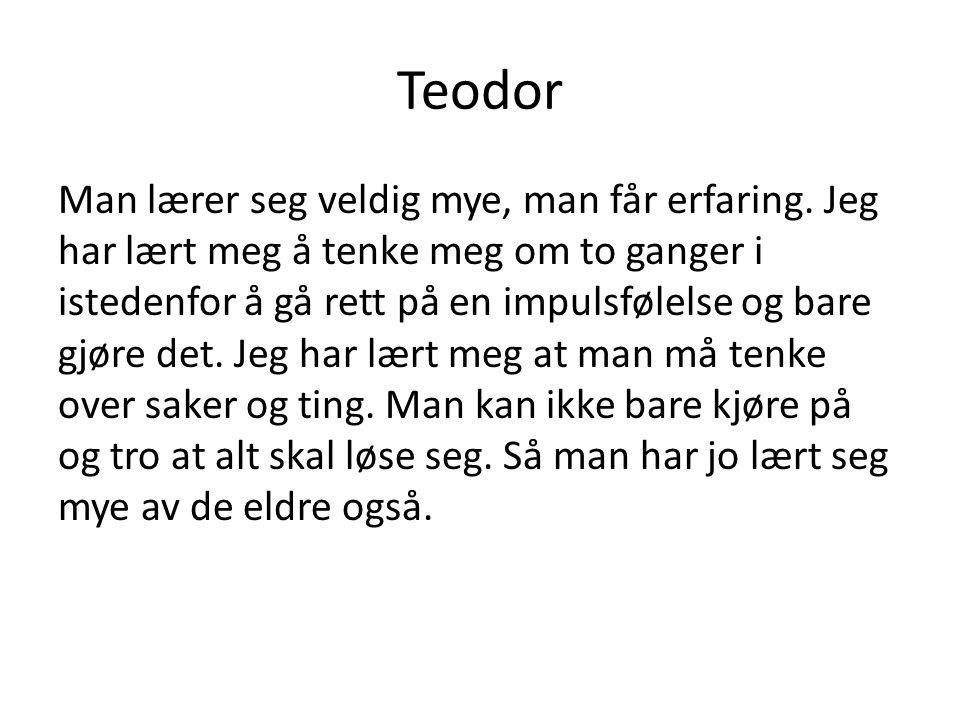 Teodor Man lærer seg veldig mye, man får erfaring.