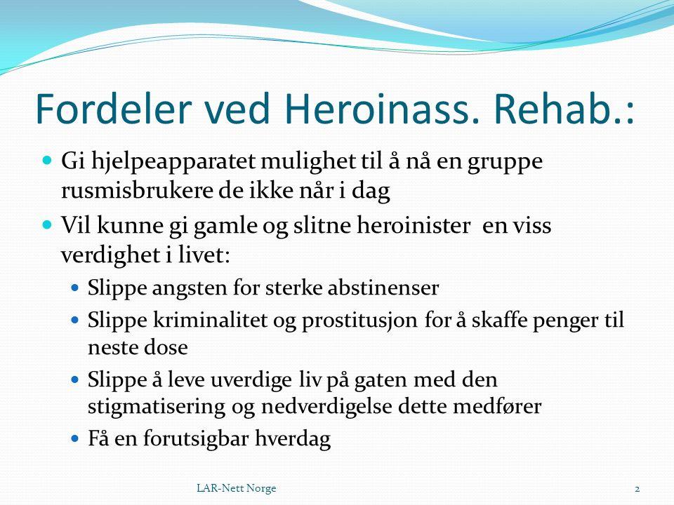 Fordeler ved Heroinass. Rehab.: Gi hjelpeapparatet mulighet til å nå en gruppe rusmisbrukere de ikke når i dag Vil kunne gi gamle og slitne heroiniste
