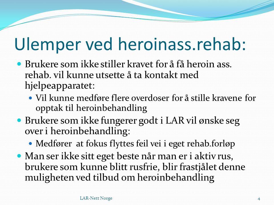 Ulemper ved heroinass.rehab: Brukere som ikke stiller kravet for å få heroin ass. rehab. vil kunne utsette å ta kontakt med hjelpeapparatet: Vil kunne