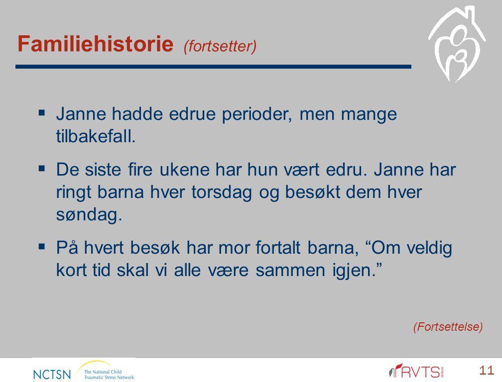 Familiehistorie (fortsetter) 11  Janne hadde edrue perioder, men mange tilbakefall.