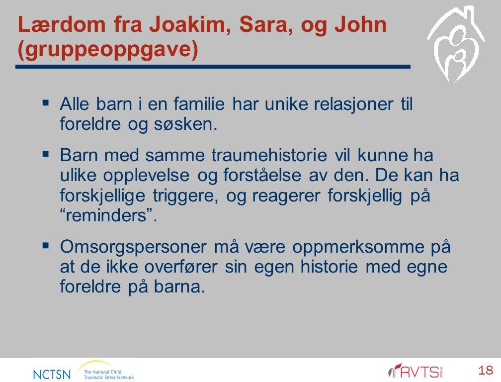 Lærdom fra Joakim, Sara, og John (gruppeoppgave)  Alle barn i en familie har unike relasjoner til foreldre og søsken.