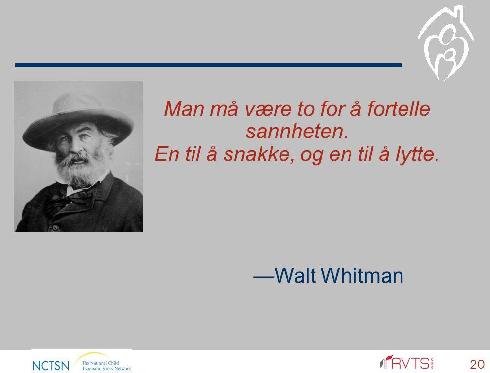 Man må være to for å fortelle sannheten. En til å snakke, og en til å lytte. 20 —Walt Whitman