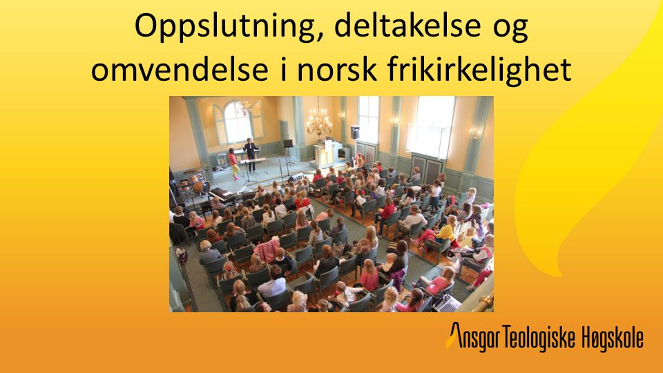 Innledning Historisk og aktuelt: før og nå Skille fra 1970-tallet Frikirkene i relasjon til Den norske kirke og til lavkirkeligheten Medlemskap/forsamlingsdeltakelse Omvendelse/etterfølgelse
