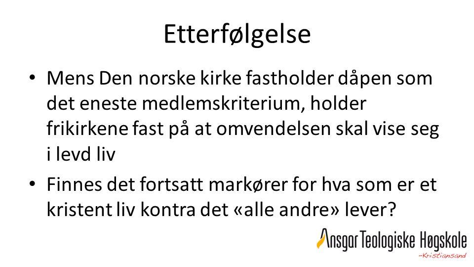 Etterfølgelse Mens Den norske kirke fastholder dåpen som det eneste medlemskriterium, holder frikirkene fast på at omvendelsen skal vise seg i levd li