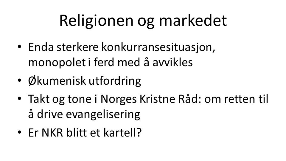 Religionen og markedet Enda sterkere konkurransesituasjon, monopolet i ferd med å avvikles Økumenisk utfordring Takt og tone i Norges Kristne Råd: om