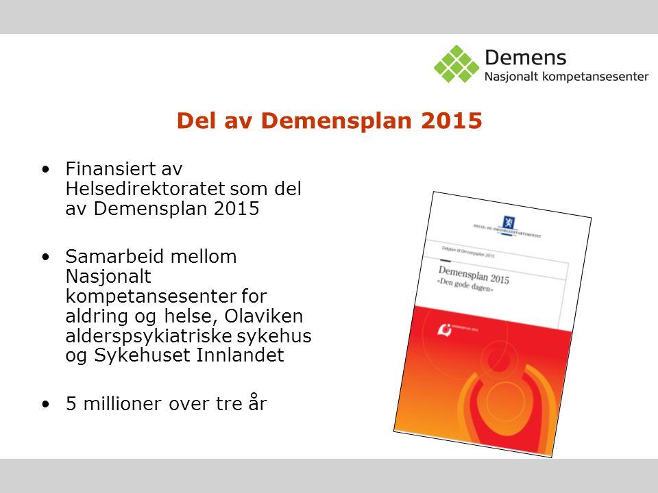 Del av Demensplan 2015 Finansiert av Helsedirektoratet som del av Demensplan 2015 Samarbeid mellom Nasjonalt kompetansesenter for aldring og helse, Olaviken alderspsykiatriske sykehus og Sykehuset Innlandet 5 millioner over tre år