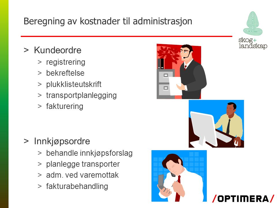 Beregning av kostnader til administrasjon >Kundeordre >registrering >bekreftelse >plukklisteutskrift >transportplanlegging >fakturering >Innkjøpsordre >behandle innkjøpsforslag >planlegge transporter >adm.