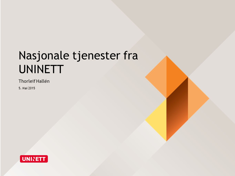 Nasjonale tjenester fra UNINETT Thorleif Hallén 5. Mai 2015