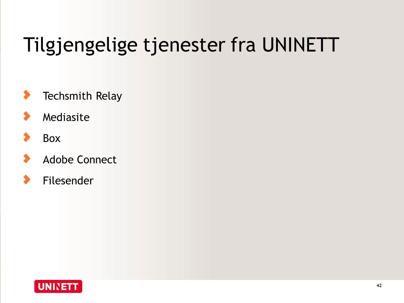 Tilgjengelige tjenester fra UNINETT Techsmith Relay Mediasite Box Adobe Connect Filesender 42